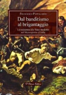 Dal banditismo al brigantaggio. La resistenza allo Stato moderno nel Mezzogiorno d'Italia - Francesco Pappalardo - copertina