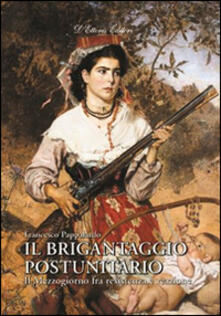 Il brigantaggio postunitario. Il Mezzogiorno fra resistenza e reazione - Francesco Pappalardo - copertina