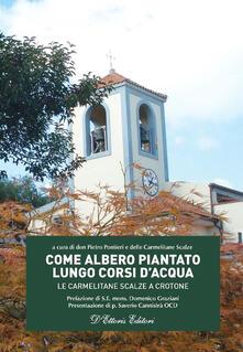 Come albero piantato lungo corsi d'acqua. Le Carmelitane Scalze a Crotone - Pietro Pontieri - copertina