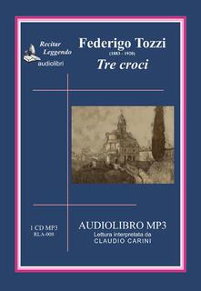 Tre croci. Audiolibro. CD Audio - Federigo Tozzi - copertina