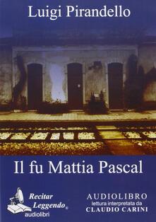Il fu Mattia Pascal. Audiolibro. CD Audio - Luigi Pirandello - copertina