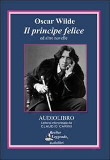 Il principe felice ed altre novelle. Audiolibro. CD Audio - Oscar Wilde - copertina