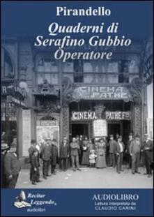 Quaderni di Serafino Gubbio operatore letto da Claudio Carini. Audiolibro. CD Audio formato MP3. Ediz. integrale - Luigi Pirandello - copertina