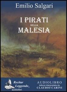 I pirati della Malesia letto da Claudio Carini. Audiolibro. CD Audio formato MP3 - Emilio Salgari - copertina
