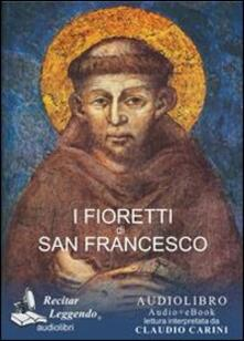 I fioretti di san Francesco. Audiolibro. CD Audio formato MP3 - Francesco d'Assisi (san) - copertina
