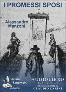 I Promessi sposi letto da Claudio Carini. Audiolibro. 2 CD Audio formato MP3. Ediz. integrale. Con e-book formato PDF - Alessandro Manzoni - copertina