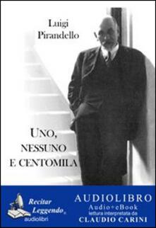 Uno, nessuno e centomila. Audiolibro. CD Audio formato MP3. Ediz. integrale - Luigi Pirandello - copertina