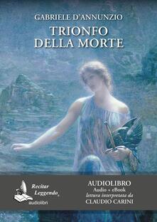 Trionfo della morte. Audiolibro. CD Audio formato MP3 - Gabriele D'Annunzio - copertina