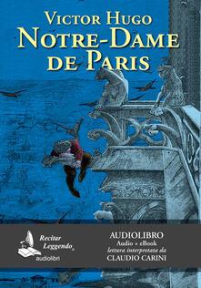 Notre-Dame de Paris letto da Claudio Carini. Audiolibro. CD Audio formato MP3. Ediz. integrale - Victor Hugo - copertina