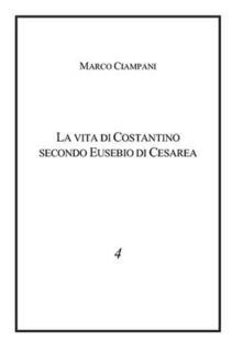 La vita di Costantino secondo Eusebio - Marco Ciampani - copertina