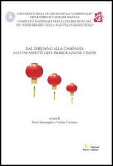 Dal Zhejiang alla Campania. Alcuni aspetti dell'immigrazione cinese - Paolo Santangelo,Valeria Varriano - copertina