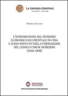 L' introduzione del pensiero economico occidentale in Cina e il suo impatto sulla formazione del lessico cinese moderno (1818-1898) - Federica Casalin - copertina