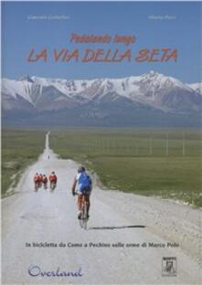 Pedalando lungo la via della seta. In bicicletta da Como a Pechino sulle orme di Marco Polo - Giancarlo Corbellini,Alberto Pozzi - copertina