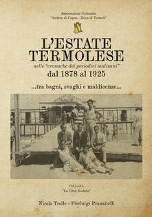 L' estate termolese. Nelle cronache dei periodici molisani dal 1878 al 1925 - Nicola Troilo,Pierluigi Pranzitelli - copertina