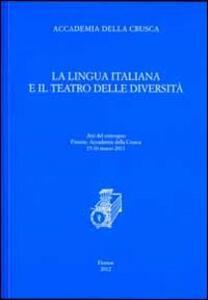La lingua italiana e il teatro delle diversità. Atti del convegno (Firenze, 15-16 marzo 2011)