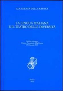 La lingua italiana e il teatro delle diversità. Atti del convegno (Firenze, 15-16 marzo 2011) - copertina