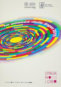 Atti della Piazza delle lingue 2015. L'italiano del cibo (Milano, 30 settembre-2 ottobre 2015). Con DVD video