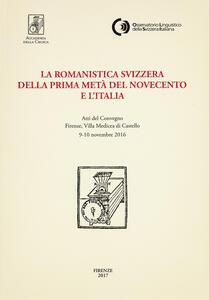 La romanistica svizzera della prima metà del Novecento e l'Italia. Atti del Convegno (Firenze, 9-10 novembre 2016)