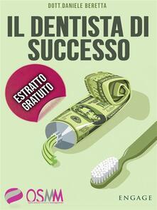 Il dentista di successo. Sconfiggere burocrazia e low cost lavorando in un ambiente positivo e stimolante - Daniele Beretta - ebook