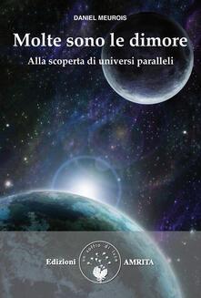 Molte sono le dimore. Alla scoperta di universi paralleli - Daniel Meurois-Givaudan - copertina