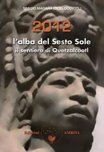 2012-2021: l'alba del sesto sole. La via di Quetzalcoatl