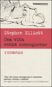 Una vita senza conseguenze - Stephen Elliott - copertina