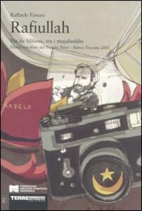 Rafiullah. Via da Milano, tra i mujaheddin. Diario vincitore del Premio Pieve-Banca Toscana 2005 - Raffaele Favero - copertina