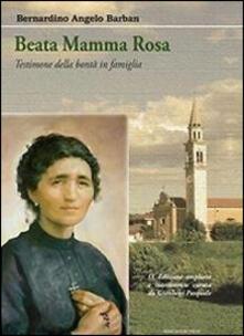 Beata mamma Rosa. Testimone della bontà in famiglia - Bernardino Angelo Barban - copertina