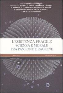 L' esistenza fragile. Scienza e morale fra passione e ragione. Atti del Convegno (Bari, 1-2 aprile 2004)