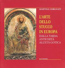 L' arte dello stucco in Europa. Dalla tarda antichità all'età gotica - Martina Corgnati - copertina