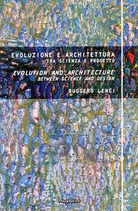 Evoluzione e architettura tra scienza e progetto. Ediz. multilingue