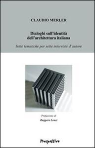 Dialoghi sull'identità dell'architettura italiana. Sette tematiche per sette interviste d'autore