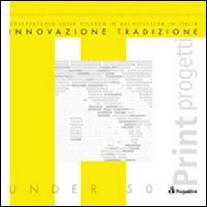 Innovazione e tradizione. Osservatorio sulla ricerca in architettura in Italia. Architetti, scuole di architettura, ricerche