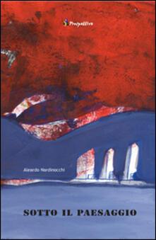 Sotto il paesaggio - Aleardo Nardinocchi - copertina
