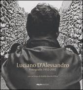 Luciano d'Alessandro. Fotografie 1952-2002. Catalogo della mostra (Roma, 7 novembre-19 dicembre 2006). Ediz. italiana e francese