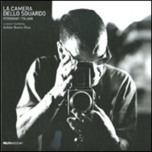 La camera dello sguardo. Fotografi italiani. Catalogo della mostra (Palermo, 19 dicembre 2009-21 marzo 2010). Ediz. italiana e inglese