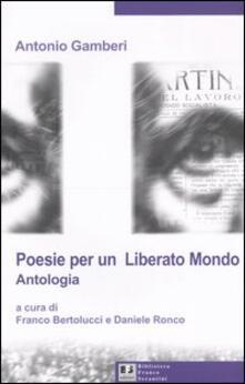 Poesie per un «liberato mondo». Antologia - Antonio Gamberi - copertina