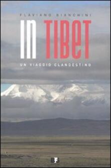 In Tibet. Un viaggio clandestino - Flaviano Bianchini - copertina