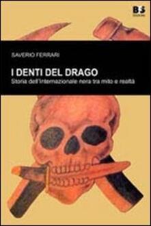 I denti del drago. Storia dell'internazionale nera tra mito e realtà. I rapporti con il neofascismo italiano