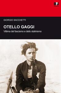 Otello Gaggi. Vittima del fascismo e dello stalinismo