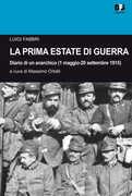 Libro La prima estate di guerra. Diario di un anarchico (1 maggio-20 settembre 1915) Luigi Fabbri