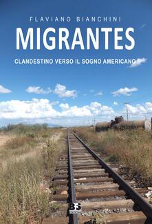 Migrantes. Clandestino verso il sogno americano - Flaviano Bianchini - copertina