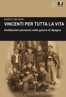 Parcoarenas.it Vincenti per tutta la vita. Antifascisti parmensi nella guerra di Spagna Image