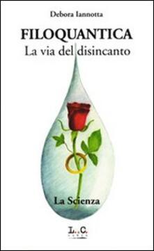 Filoquantica. La via del disincanto - Debora Iannotta,Raffaele Battimelli - copertina