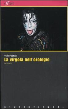 La virgola nell'orologio e altri racconti - Toni Fachini - copertina