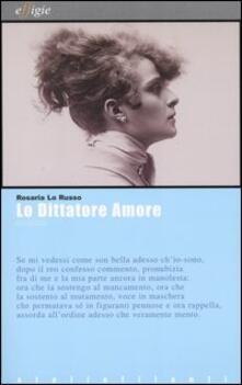 Lo dittatore Amore. Melologhi. Con CD Audio - Rosaria Lo Russo - copertina