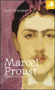 Marcel Proust. Conceal nothing