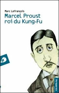 Marcel Proust roi du kung-fu