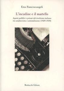 L' incudine e il martello. Aspetti pubblici e privati del trockismo italiano tra antifascismo e antistatalismo (1929-1939)