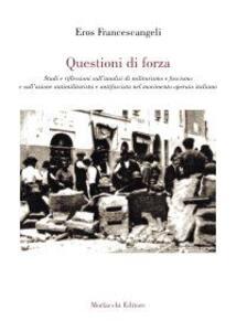 Questioni di forza. Studi e riflessioni sull'analisi di militarismo e fascismo e sull'azione antimilitarista e antifascista del movimento operaio italiano